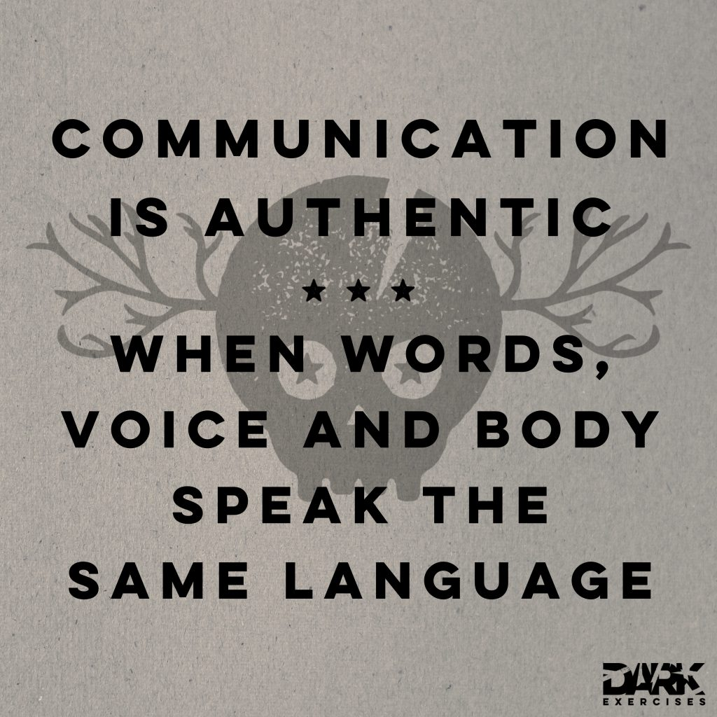 Quote: Communication is authentic, when words, voice and body speak the same language