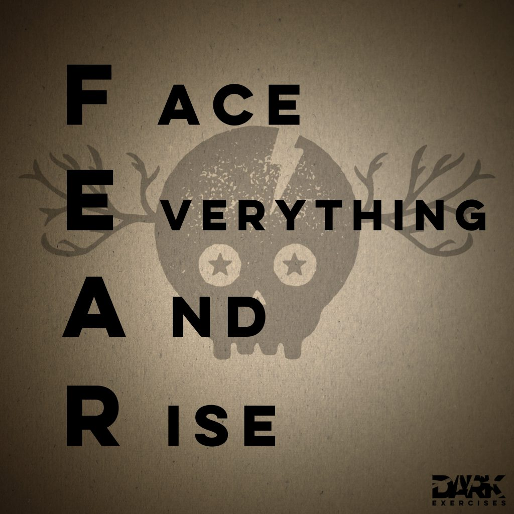 FEAR Face everything and rise