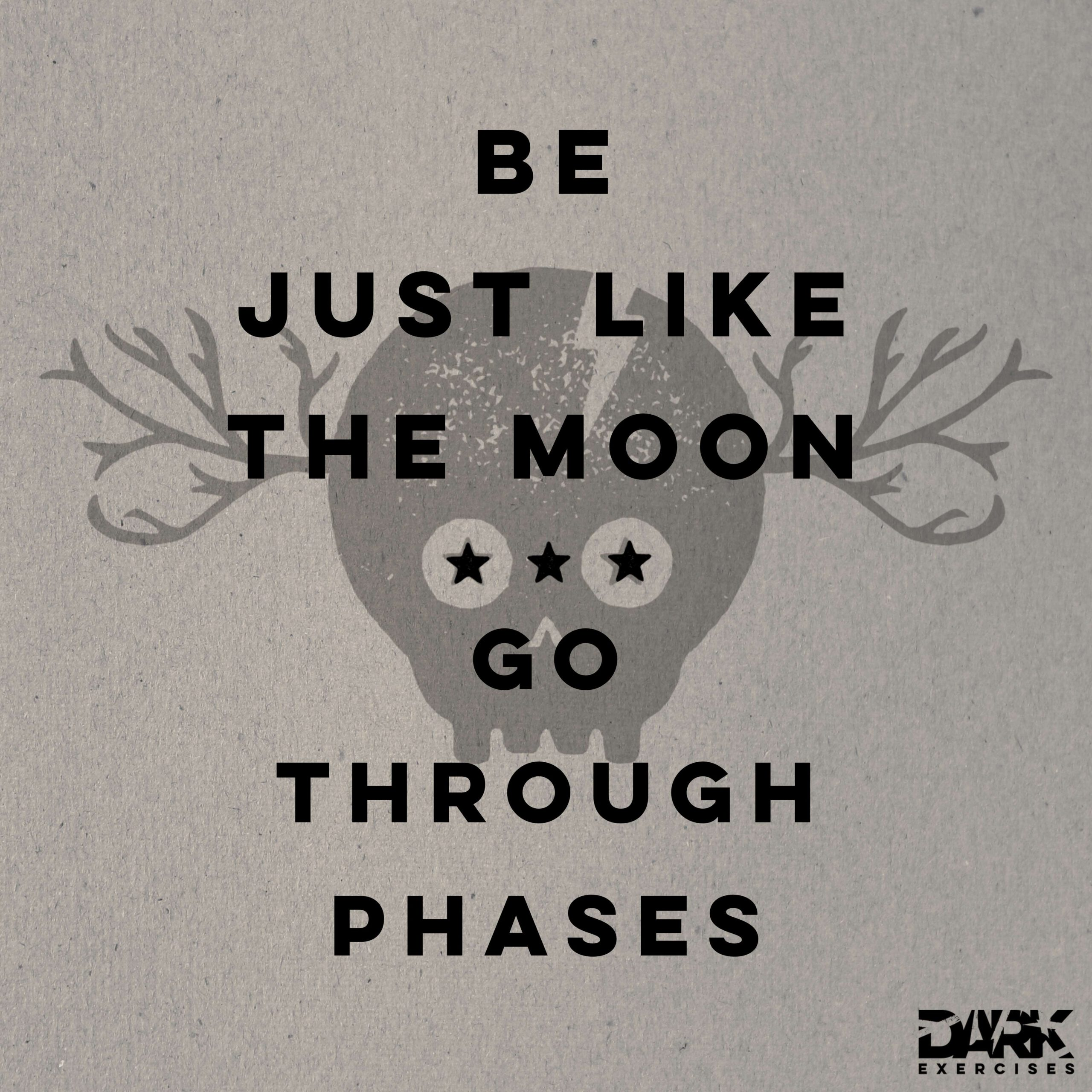 Quote - Be just like the moon, go through phases